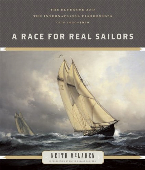 A Race for Real Sailors : The Bluenose and the International Fishermen's Cup, 1920–1938