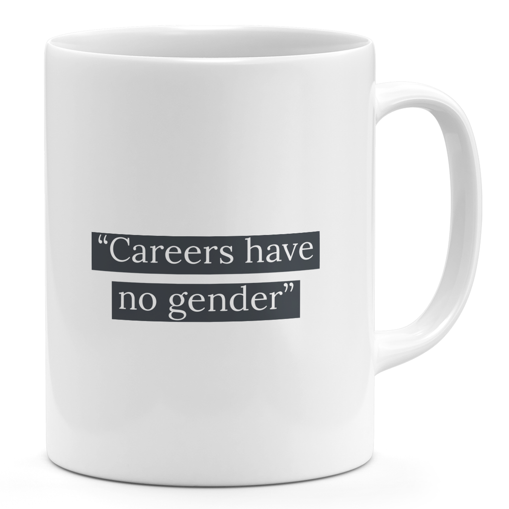 11oz Coffee Mug-Carreers Have No Gender Mugs With Words Loud Universe