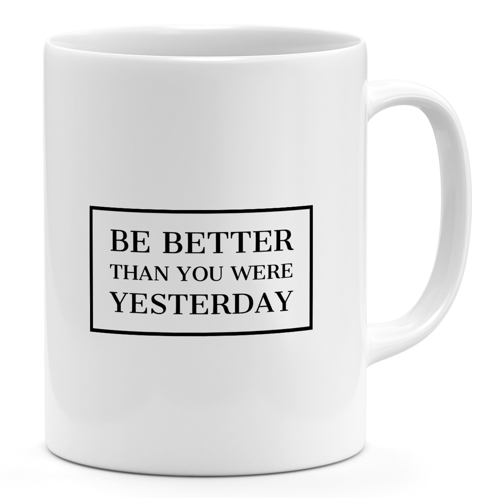 11oz Coffee Mug-Be Better Then You Were Yesterday Motivational Quote Loud Universe
