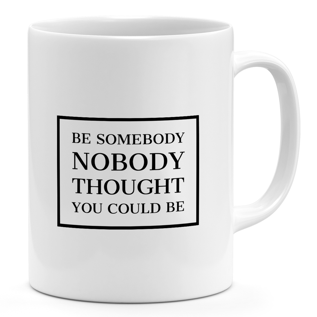 11oz Coffee Mug-Be Somebody Nobody Thought You Could Be Loud Universe