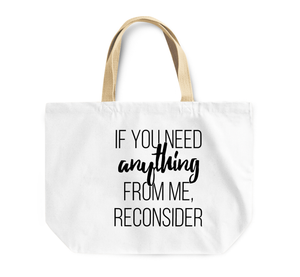 Tote Bag If You Need Anything Reconsider By Loud Universe
