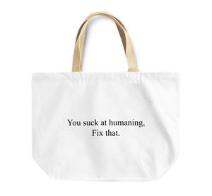 Tote Bag You Suck At Humaining Fix That Sarcastic Reusable Shopping Bag By Loud Universe