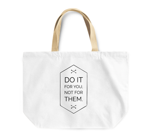 Tote Bag Do It For You Not For Them Motivational Inspirational Reusable Shopping Bag Quote By Loud Universe