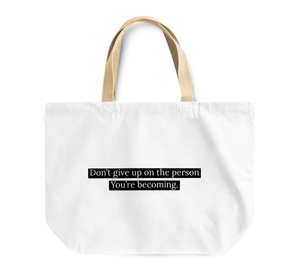 Tote Bag Dont Giveup On The Person You Are Becoming Motivational Inspirational Quote Reusable Shopping Bag By Loud Universe