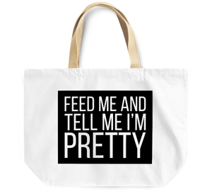 Tote Bag Feed me and tell me i'm pretty By Loud Universe