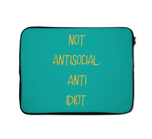 Laptop Sleeves Not Antisocial Anti Idiot