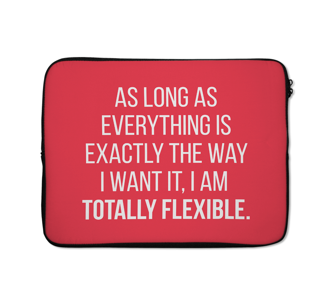 Laptop Sleeves i Am Totally Flexible