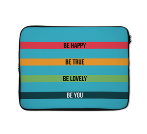 Laptop Sleeves Be Happy Be Lovely Be True Be You