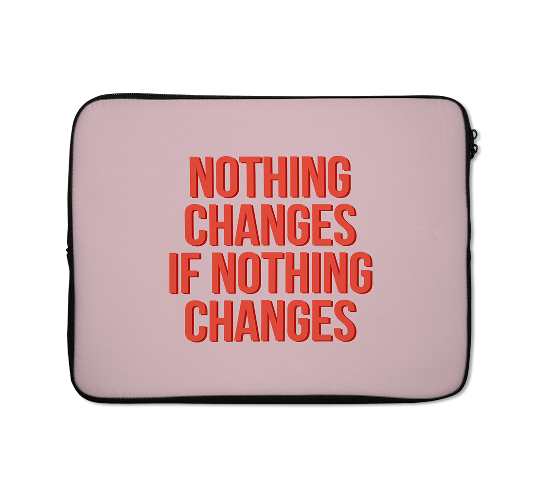 Nothing Changes Laptop Sleeves Typography Laptop Sleeves 13 inch