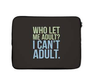 Who Let Me Laptop Sleeves Adult Laptop Sleeves Quote Laptop Sleeves 13 inch