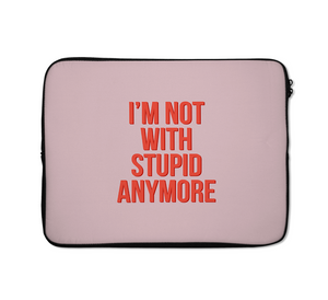 Not With Stupid Laptop Sleeves Breakup Laptop Sleeves 13 inch