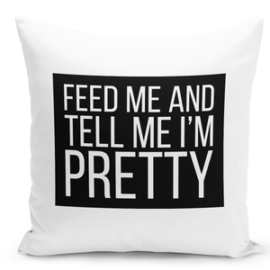 White-Throw-Pillow-Feed-Me-And-Tell-Me-Im-Pretty-Cute-Pillow-For-Girls---Durable-White-16-x-16-inch-Square-Home-Office-Decor-Accent-Pillow-