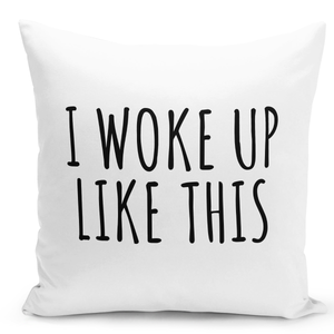 White-Throw-Pillow-i-Woke-Up-Like-This-Funny-Pillow-Gor-Girls-And-Boys---High-Quality-White-16-x-16-inch-Square-Home-Office-Decor-Accent-Pillow-