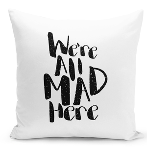 White-Throw-Pillow-Were-All-Mad-Here-Family-Home-Pillow---High-Quality-White-16-x-16-inch-Square-Home-Office-Decor-Accent-Pillow-