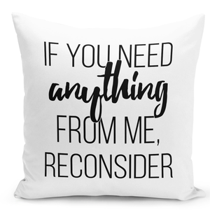 16x16-inch-Throw-Pillow-for-Home-Decor-with-Stuffing-If-You-Need-Anything-Reconsider-