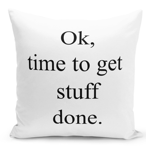 16x16-inch-Throw-Pillow-for-Home-Decor-with-Stuffing-Ok-Time-To-Get-Stuff-Done-Motivational-Pillow-