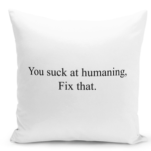 16x16-inch-Throw-Pillow-for-Home-Decor-with-Stuffing-You-Suck-At-Humaining-Fix-That-Sarcastic-Pillow-