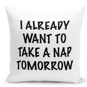 16x16-inch-Throw-Pillow-for-Home-Decor-with-Stuffing-i-Already-Want-To-Take-a-Nap-Tomorrow-Funny-Sleepy-Quote-