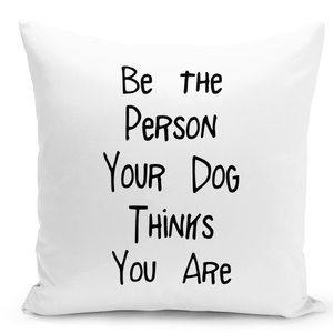 White-Throw-Pillow-Be-The-Person-Your-Dog-Thinks-u-Are---Durable-White-16-x-16-inch-Square-Home-Accent-Pillow-Sofa-Cushion-