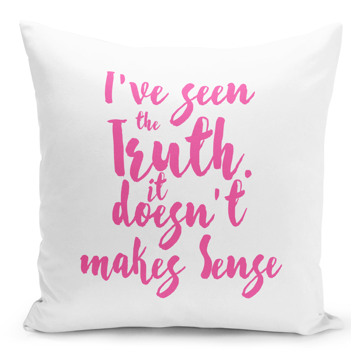 16x16-inch-Throw-Pillow-for-Home-Decor-with-Stuffing-i-Have-Seen-The-Truth-Doesnt-Makes-Sense-Pillow-With-Words-Pink-