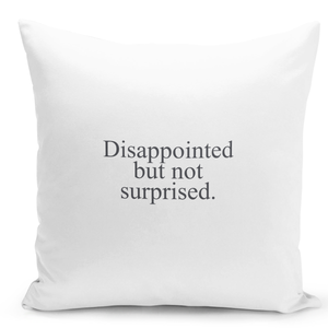 16x16-inch-Throw-Pillow-for-Home-Decor-with-Stuffing-Dissapointed-But-Not-Surprised-Pillow-