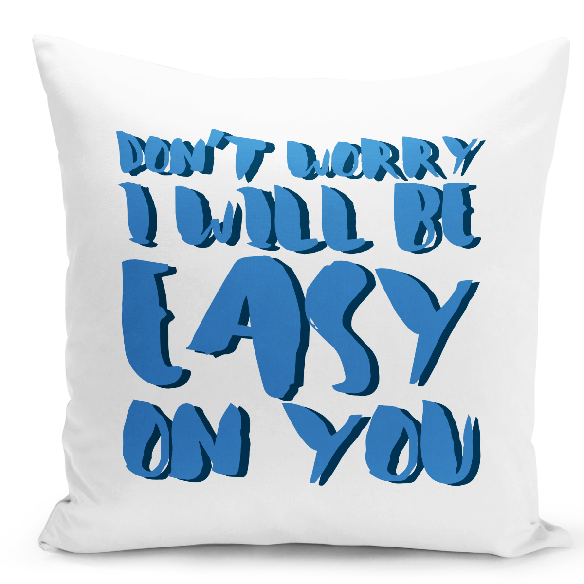White-Throw-Pillow-Dont-Worry-i-Will-Be-Easy-On-You---Pure-White-Printed-16-x-16-inch-Square-Home-Decor-Couch-Pillow-