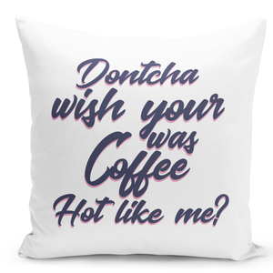 16x16-inch-Throw-Pillow-for-Home-Decor-with-Stuffing-Dont-You-Wish-Your-Coffee-Was-Hot-Like-Me-Funny-Parody-Pillow-