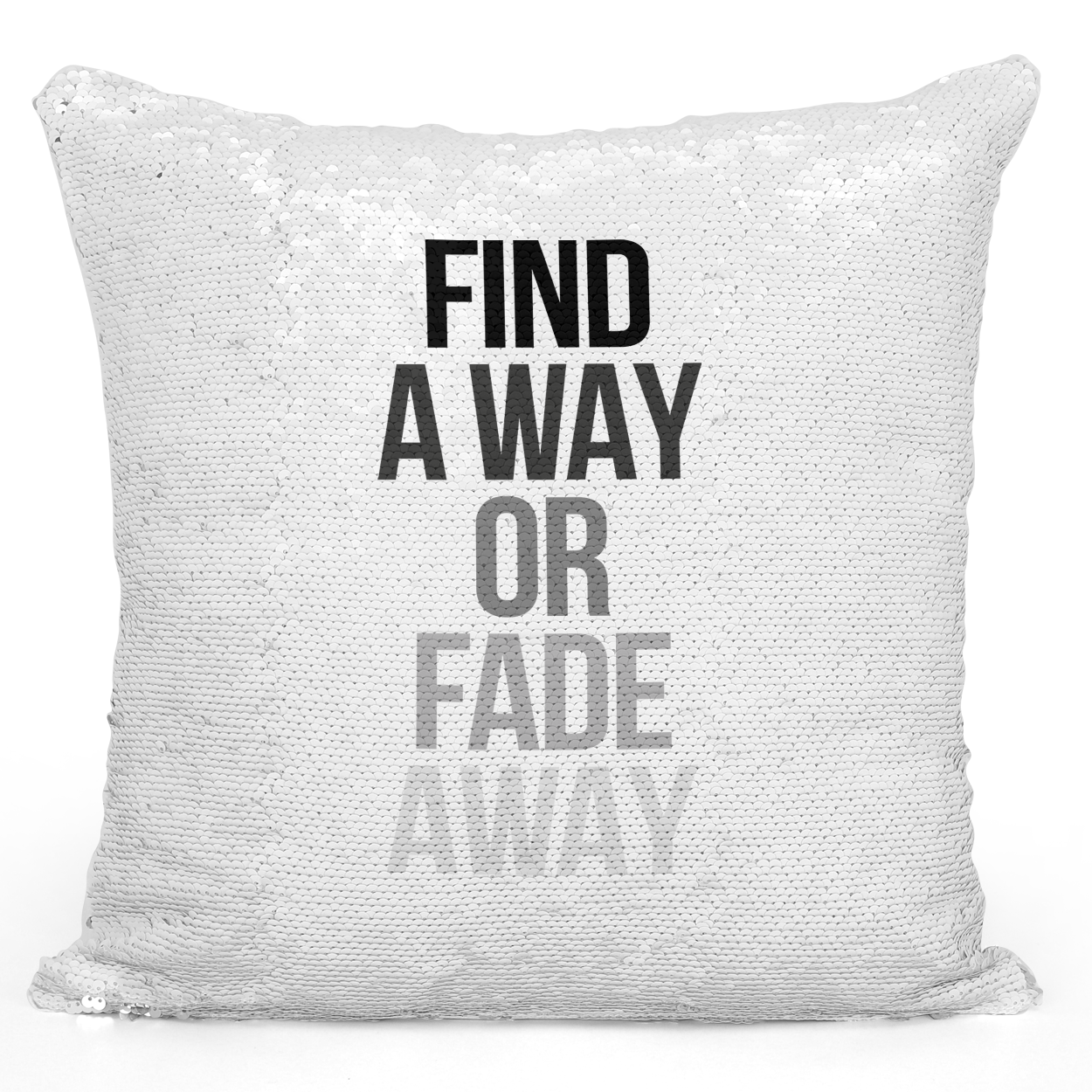 16x16 inch Sequin Throw Pillow Magic Flip Pillow Find a Way Or Fade Away Words Of Advise Pillow Loud Universe