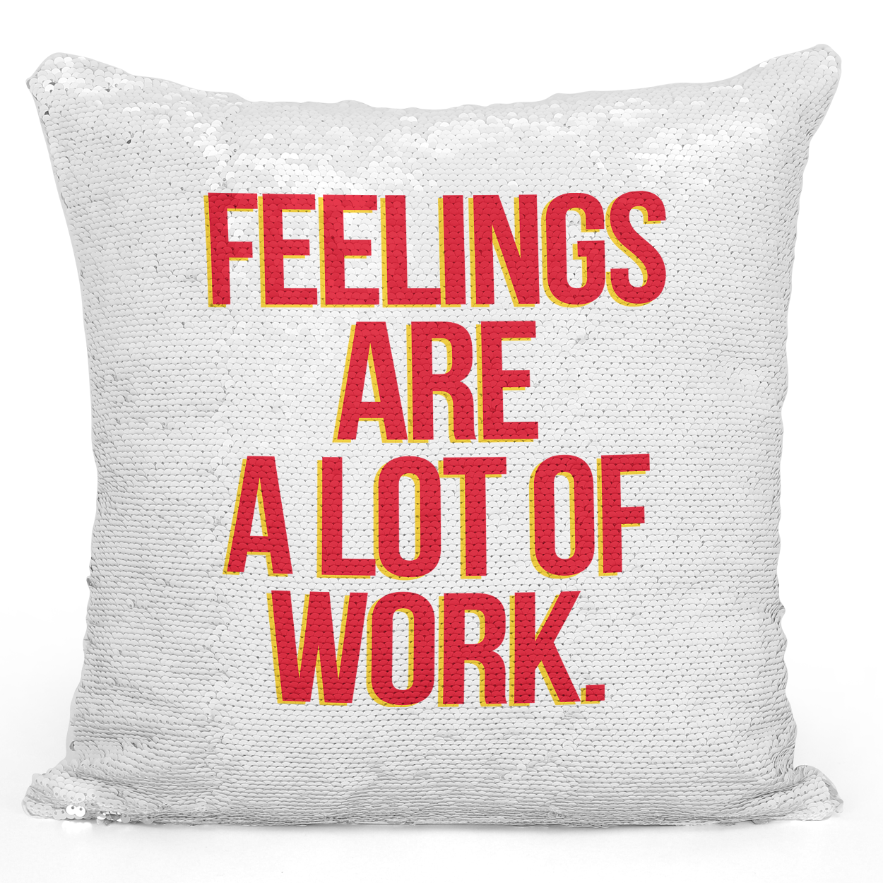 16x16 inch Sequin Throw Pillow Magic Flip Pillow Feelings Are Alot Of Work Printed Pillow With Words Loud Universe