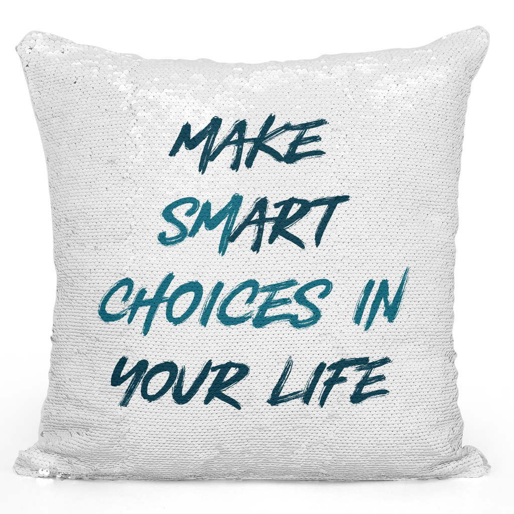 16x16 inch Sequin Throw Pillow Magic Flip Pillow Make Smart Choices In Life Words Of Wisdom Printed Pillow Loud Universe