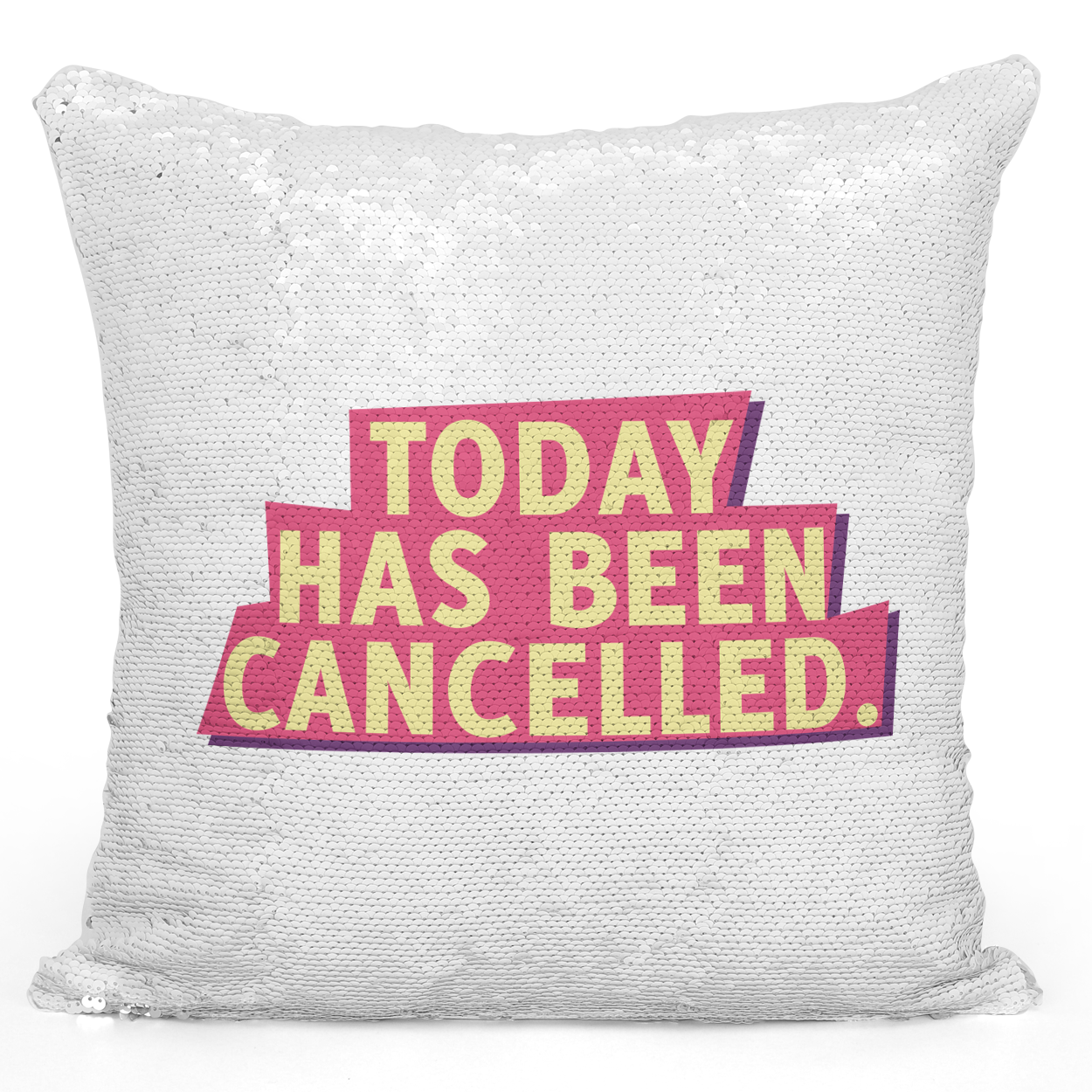 Sequin Pillow Magic Mermaid Throw Pillow Today Has Been Cancelled - High Quality White 16 x 16 inch Square Home Office Decor Accent Pillow Loud Universe