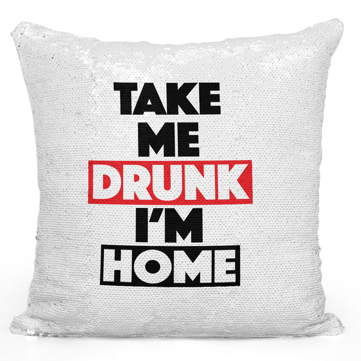 Sequin Pillow Magic Mermaid Throw Pillow Take Me Drunk Im Home Alcoholic Pillow Drunk Funny Pillow - Premium 100% Polyester 16 x 16 inch Square Modern Livingroom Decorative Pillow Loud Universe