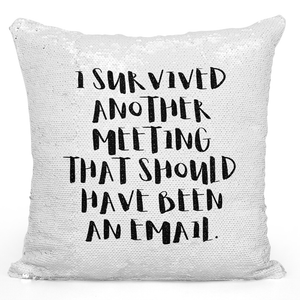 16x16 inch Sequin Throw Pillow Magic Flip Pillow Office Meeting i Survived Email Loud Universe