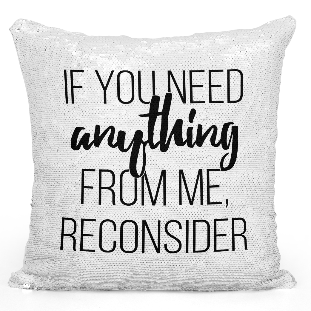 16x16 inch Sequin Throw Pillow Magic Flip Pillow If You Need Anything Reconsider Loud Universe