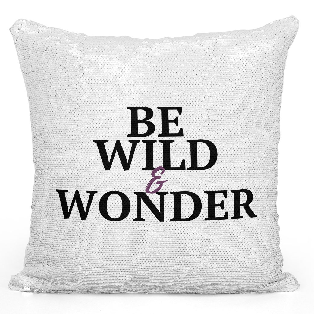 16x16 inch Sequin Throw Pillow Magic Flip Pillow Be Wild And Wonder Loud Universe