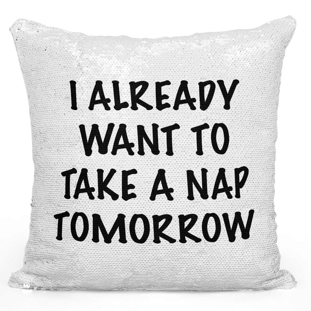 16x16 inch Sequin Throw Pillow Magic Flip Pillow i Already Want To Take a Nap Tomorrow Funny Sleepy Quote Loud Universe