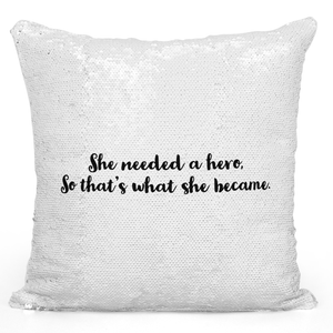 16x16 inch Sequin Throw Pillow Magic Flip Pillow She Needed a Hero So She Became Inspirational Pillow Loud Universe