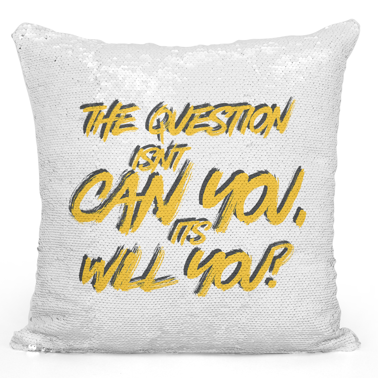 16x16 inch Sequin Throw Pillow Magic Flip Pillow The Question Isnt Can You Will You Inspirational Quote Pillow Loud Universe