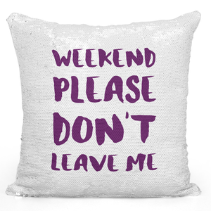 16x16 inch Sequin Throw Pillow Magic Flip Pillow Weekend Please Dont Leave Me Relax Cuddle Pillow Loud Universe