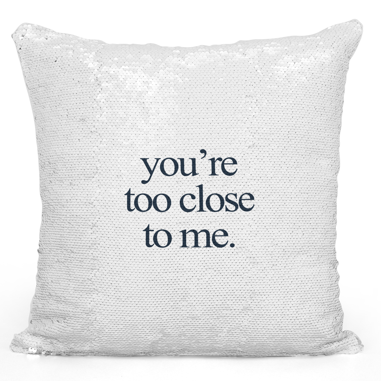 16x16 inch Sequin Throw Pillow Magic Flip Pillow You Are Too Close To Me Couples And Friends Pillow Loud Universe