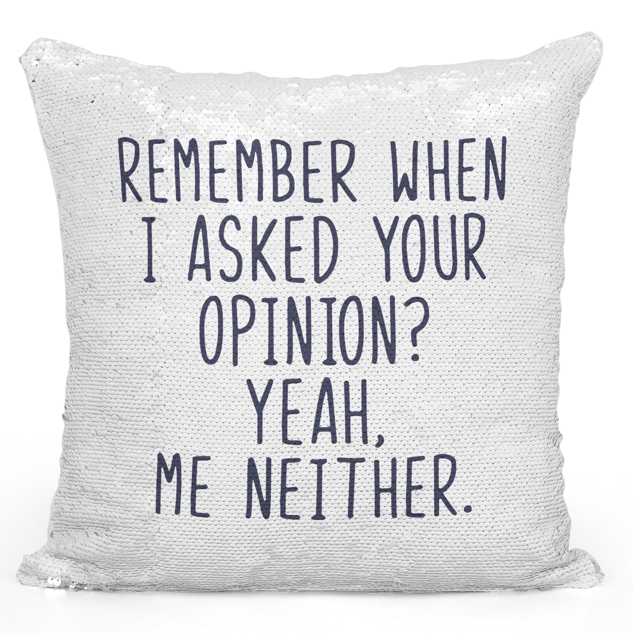 16x16 inch Sequin Throw Pillow Magic Flip Pillow Remember When i Asked Your Opinion Funny Sarcastic Pillows Loud Universe