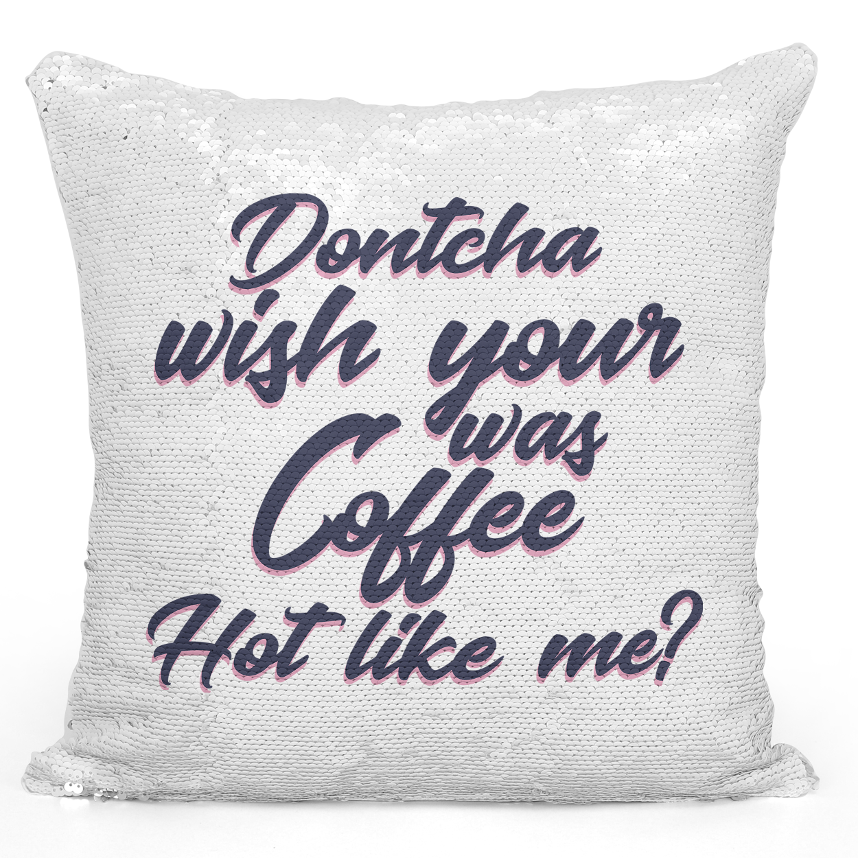 16x16 inch Sequin Throw Pillow Magic Flip Pillow Dont You Wish Your Coffee Was Hot Like Me Funny Parody Pillow Loud Universe