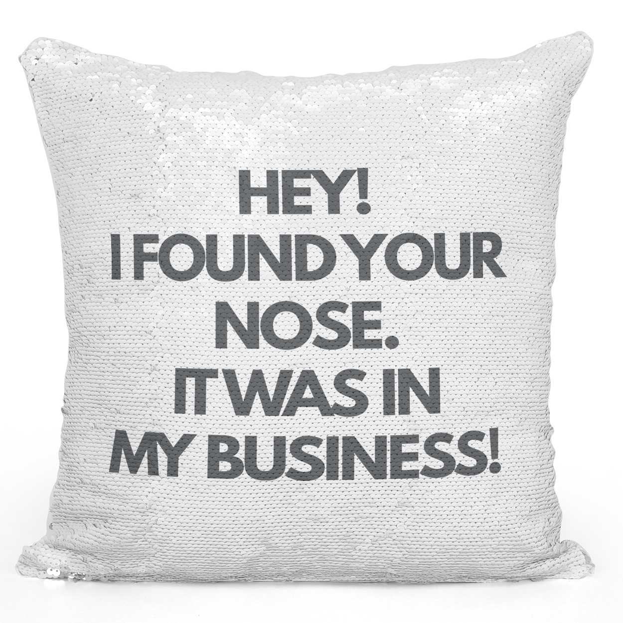 16x16 inch Sequin Throw Pillow Magic Flip Pillow You Nose In My Business Sarcastic Funny Quote Pillow Loud Universe