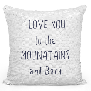 16x16 inch Sequin Throw Pillow Magic Flip Pillow i Love You To The Mountains And Back Couples And Friends Kids Pillow Loud Universe