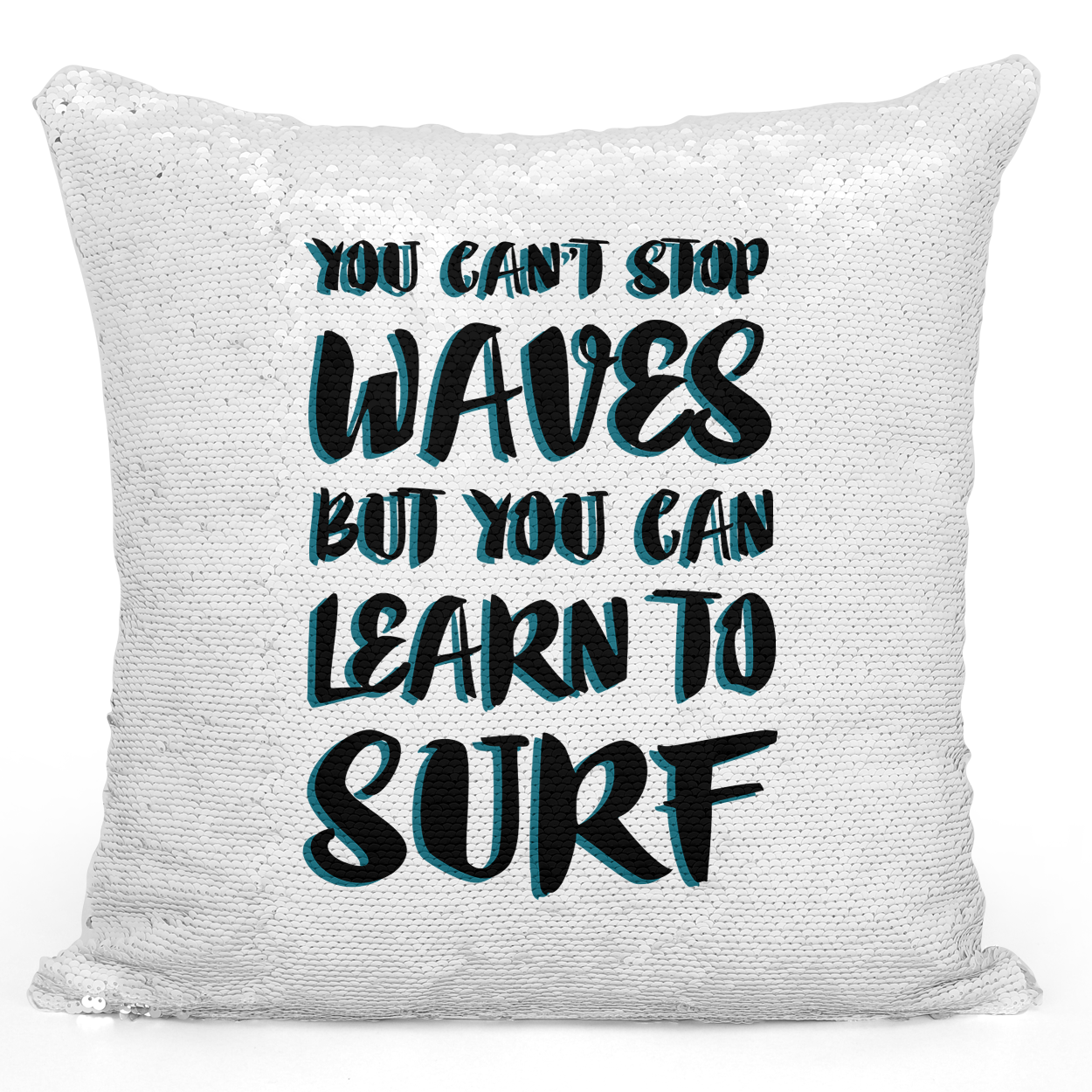 16x16 inch Sequin Throw Pillow Magic Flip Pillow Cant Stop Waves But Learn To Surf Motivational Quote Pillow Loud Universe