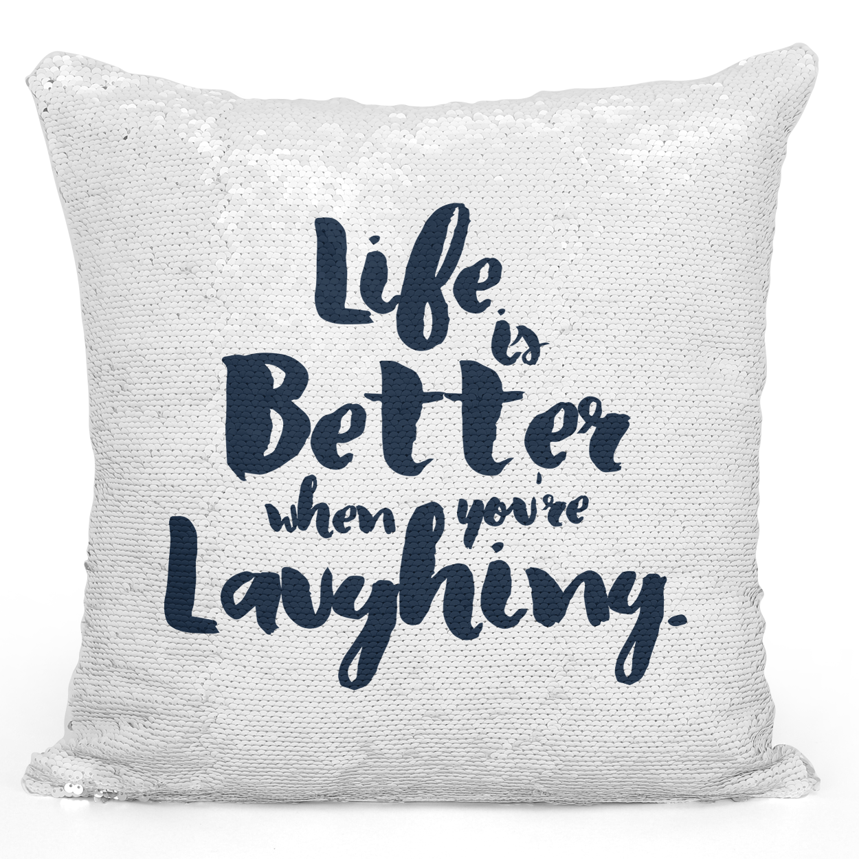 16x16 inch Sequin Throw Pillow Magic Flip Pillow Life Is Better When You Laughing Inspire Youth Pillow Loud Universe
