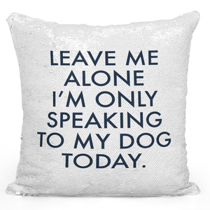 16x16 inch Sequin Throw Pillow Magic Flip Pillow Leave Me Along Only My Dog Today Annoyed Pillow With Words Loud Universe