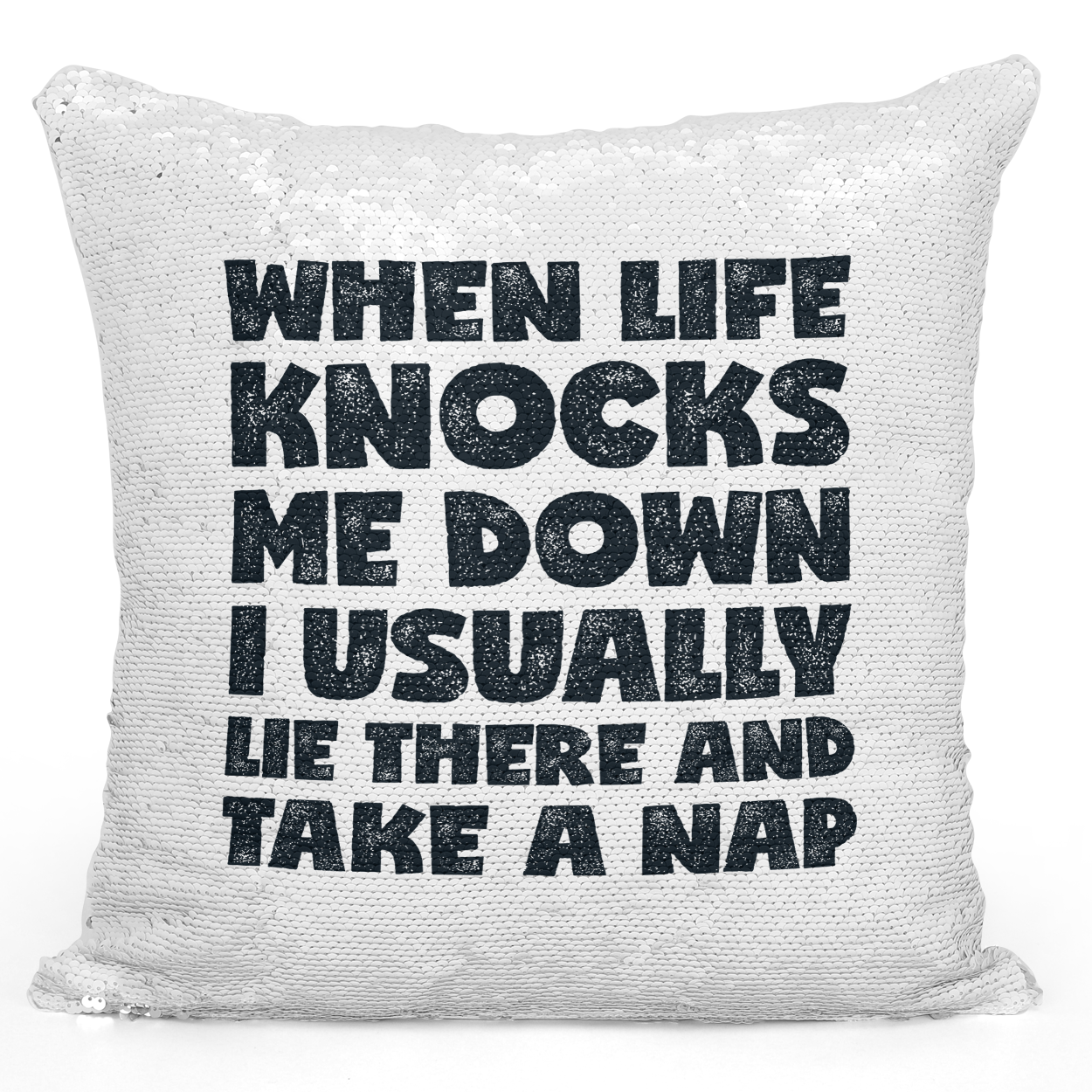 16x16 inch Sequin Throw Pillow Magic Flip Pillow When Life Knocks Me Down i Usually Lay There And Take a Nap Lazy Sleepy Head Quote Pillow Loud Universe