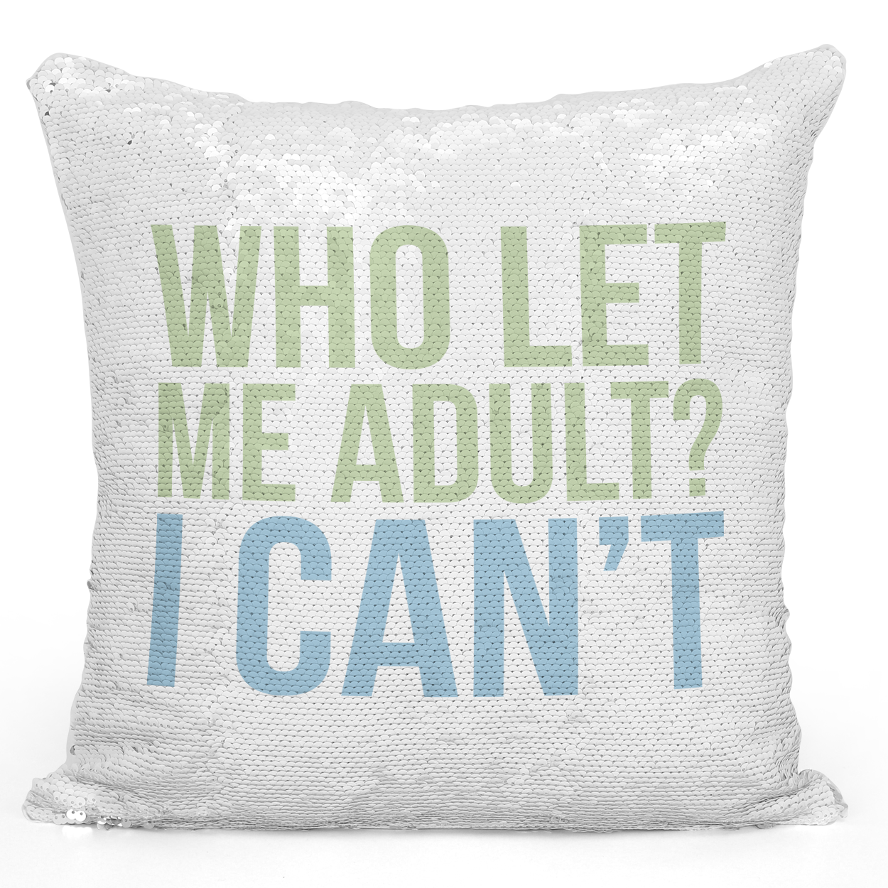 16x16 inch Sequin Throw Pillow Magic Flip Pillow Who Let Me Adult i Cant Youth Friends Family Pillows Loud Universe