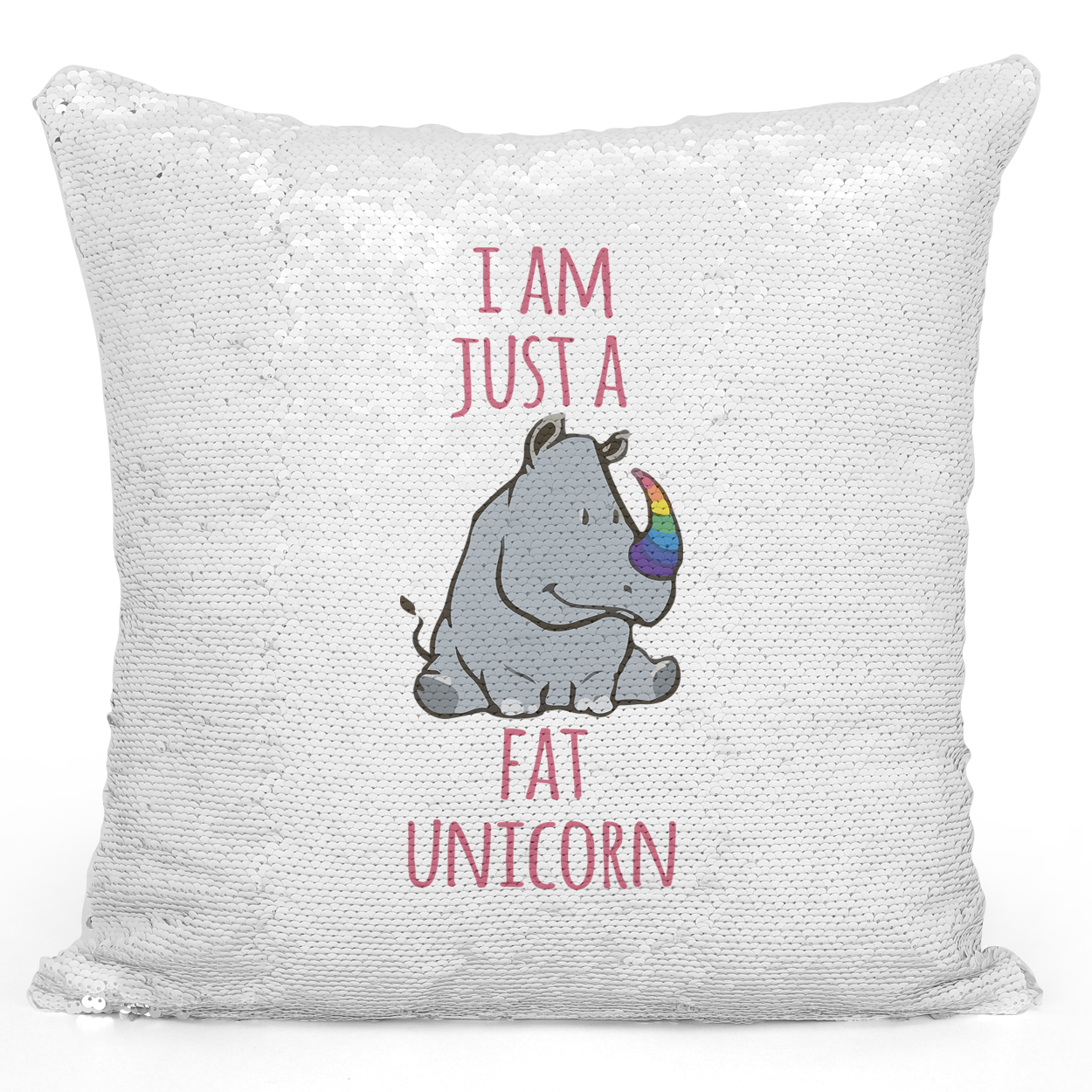 16x16 inch Sequin Throw Pillow Magic Flip Pillow i Am Just a Fat Unicorn Funny Hipo Pillow Loud Universe